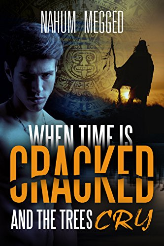 When Time is Cracked and Trees Cry: A mysterious novel that takes you deep into a Magical tour in the secrets of the Amazon jungle and the psychological depths of the human soul (English Edition) por Nahum Megged