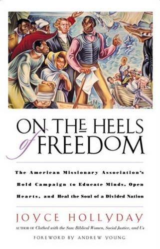 on-the-heels-of-freedom-the-american-missionary-associations-bold-campaign-to-educate-minds-open-hea