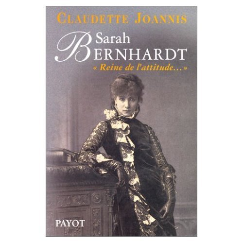 Sarah Bernard: princesse du geste, reine de l'attitude