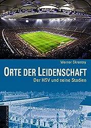 Orte der Leidenschaft - Der HSV und seine Stadien. Vom Rothenbaum zur AOL-Arena (Legendäre Fussballstadien)