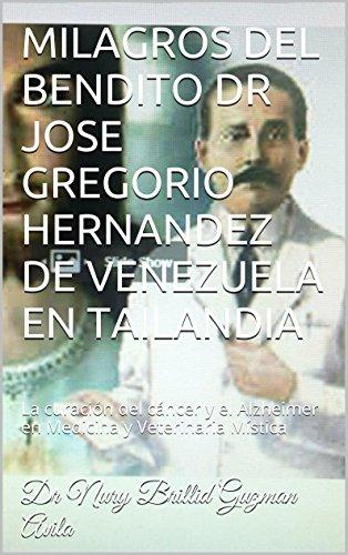 MILAGROS DEL BENDITO DR JOSE GREGORIO HERNANDEZ DE VENEZUELA EN TAILANDIA: La curación del cáncer y el Alzheimer en Medicina y Veterinaria  Mística por Dr Nury Brillid Guzman Avila