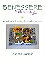Benessere well-being: vegan & sugar-free eating for a healthy life-style (English Edition)