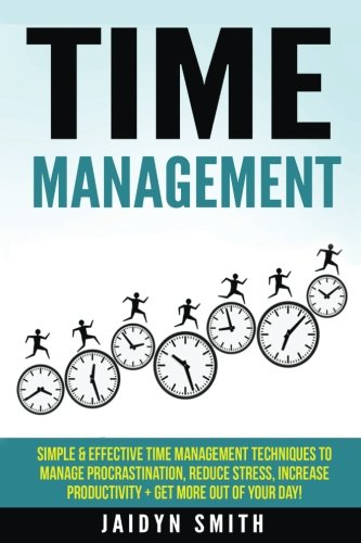 Time-Management-Simple-and-Effective-Time-Management-Techniques-to-Manage-Procrastination-Reduce-Stress-Increase-Productivity-Get-More-Out-of-Your-Day