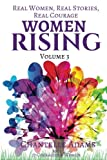 Women Rising Volume 3: Real Women, Real Stories, Real Courage (Woman Rising)