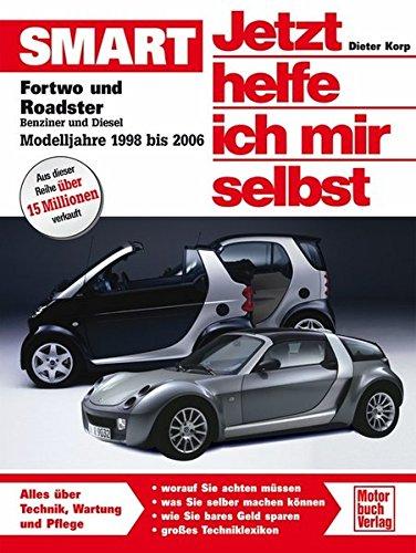 smart-fortwo-und-roadster-jetzt-helfe-ich-mir-selbst-benziner-und-diesel-modelljahre-1998-bis-2006