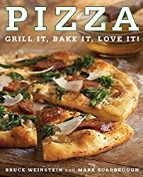 Pizza: Grill It, Bake It, Love It! by Bruce Weinstein (2008-12-23)