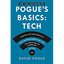 Pogue's Basics: Essential Tips and Shortcuts (That No One Bothers to Tell You) for Simplifying the Technologie in Your Life