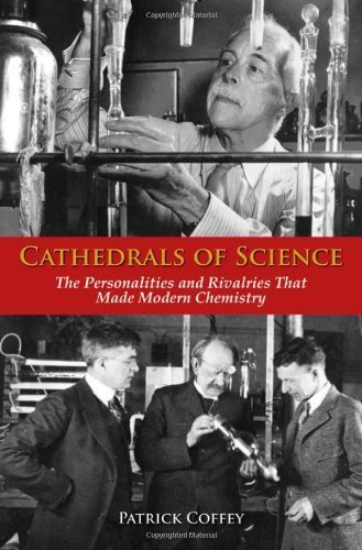 Cathedrals of Science: The Personalities and Rivalries That Made Modern Chemistry 1st edition by Coffey, Patrick (2008) Hardcover