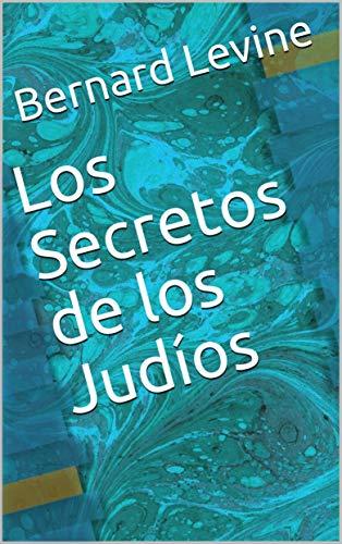Los Secretos de los Judíos por Bernard Levine
