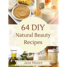 64 DIY Natural Beauty Recipes: How to Make Amazing Homemade Skin Care Recipes,  Essential Oils, Body Care Products and More (Nature's Miracles) (English Edition)