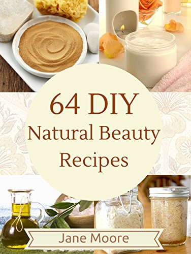 64-diy-natural-beauty-recipes-how-to-make-amazing-homemade-skin-care-recipes-essential-oils-body-car
