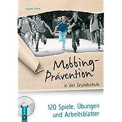 Mobbing-Prävention in der Grundschule: 120 Spiele, Übungen und Arbeitsblätter