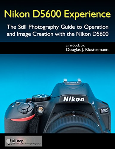 nikon-d5600-experience-the-still-photography-guide-to-operation-and-image-creation-with-the-nikon-d5