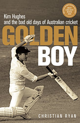 Golden Boy: Kim Hughes and the bad old days of Australian cricket (English Edition)