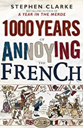 1000 Years of Annoying the French by Stephen Clarke (2010-03-18)