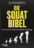 Die Squat-Bibel: Der ultimative Guide zur perfekten Kniebeuge