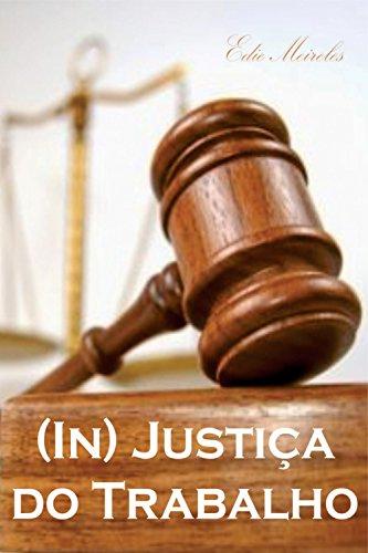 (In) Justiça do trabalho: Audiência da Justiça do Trabalho sob a ótica do empregador (Portuguese Edition)