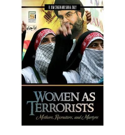 Women as Terrorists: Mothers, Recruiters, and Martyrs (Hardback) - Common