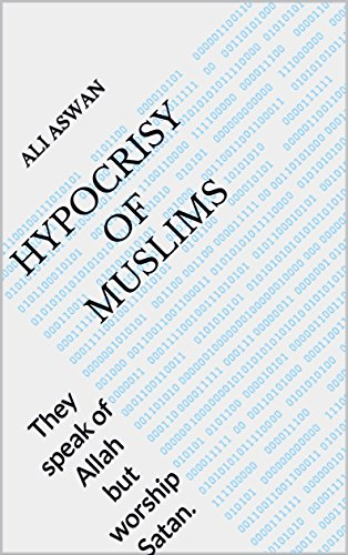 Hypocrisy of Muslims: They speak of Allah but worship Satan. (English Edition) por Ali Aswan