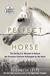 The Perfect Horse: The Daring U.S. Mission to Rescue the Priceless Stallions Kidnapped by the Nazis (Random House Large Print) by Elizabeth Letts (2016-08-23)