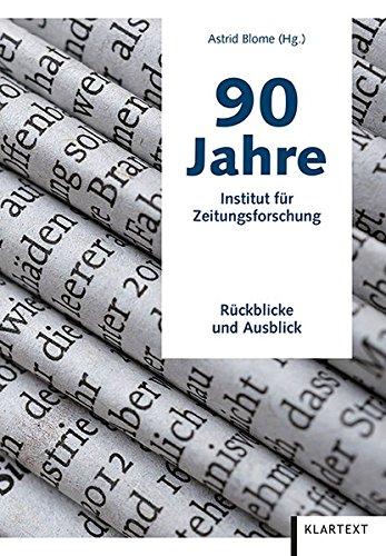 90 Jahre Institut für Zeitungsforschung: Rückblicke und Ausblick