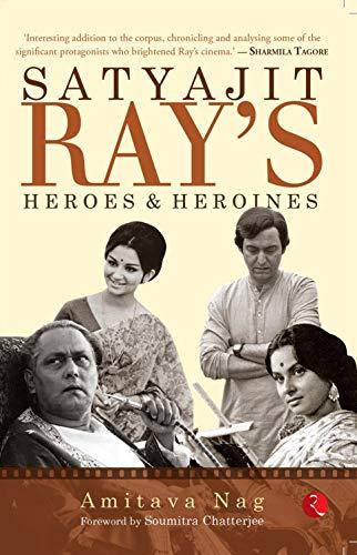 Satyajit Ray's Heroes and Heroines