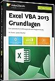 Excel 2013 VBA Grundlagen - Eine systematische Einführung in die Excel-Programmierung
