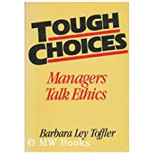 Tough Choices: Managers Talk Ethics (Wiley Management Series on Problem Solving, Decision Making, and Stragic Thinking)