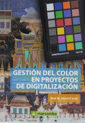 GESTION DEL COLOR EN PROYECTOS DE DIGITALIZACION por JOSE MANUEL PEREIRA UZAL