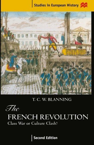 The French Revolution: Class War or Culture Clash? (Studies in European History) by T.C.W. Blanning (1997-11-28)