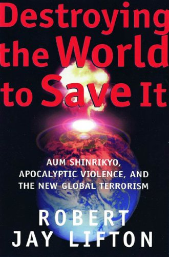 Destroying the World to Save It: Aum Shinrikyo, Apocalyptic Violence, and the New Global Terrorism (English Edition) por Robert Jay Lifton