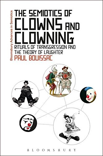 The Semiotics of Clowns and Clowning (Bloomsbury Advances in Semiotics)