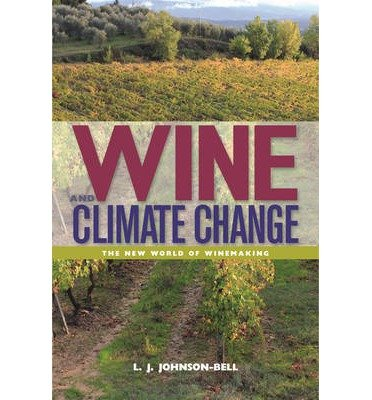 [(Wine and Climate Change: Winemaking in a New World)] [Author: L J Johnson-Bell] published on (September, 2014)