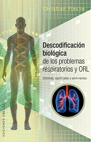 Descodificación biológica de los problemas respiratorios y ORL (SALUD Y VIDA NATURAL) por Christian Fleche