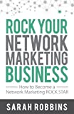 ROCK Your Network Marketing Business: How to Become a Network Marketing ROCK STAR by Sarah Robbins (2013) Paperback