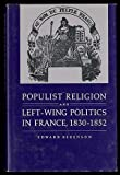 Populist Religion and Left-Wing Politics in France, 1830-1852 (Princeton Legacy Library) by Edward Berenson (1984-04-21)