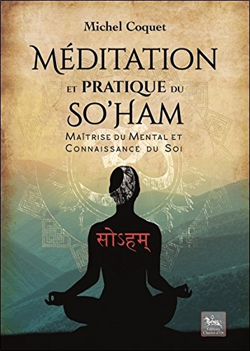 Mditation et pratique du So'Ham - Matrise du mental et connaissance du Soi