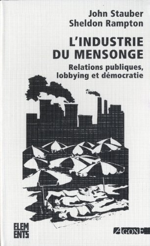 L'industrie du mensonge : Relations publiques, lobbying et dmocratie