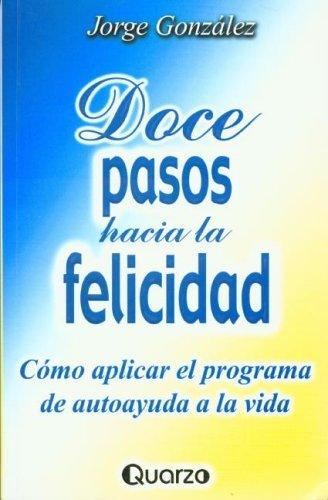 Doce pasos hacia la felicidad (Spanish Edition) by Jorge Gonzalez (2003-08-15)