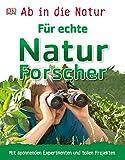 Ab in die Natur. Für echte Naturforscher: Mit spannenden Experimenten und tollen Projekten