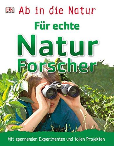 Naturforscher Bibliothek (Ab in die Natur. Für echte Naturforscher: Mit spannenden Experimenten und tollen Projekten)