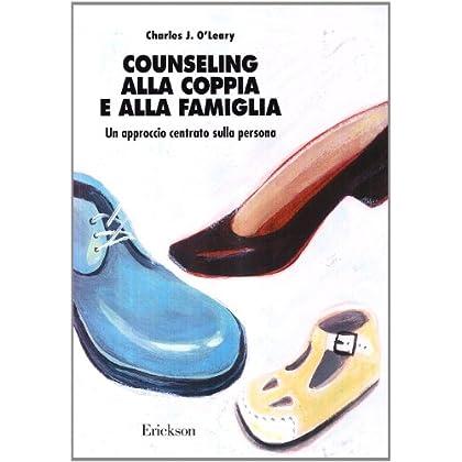 Counseling Alla Coppia E Alla Famiglia. Un Approccio Centrato Sulla Persona