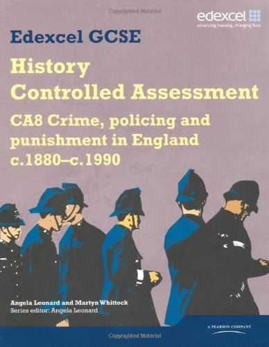 Edexcel GCSE History: CA8 Crime, policing and punishment in England c.1880-c.1990 Controlled Assessment Student book (Edexcel GCSE Modern World History)