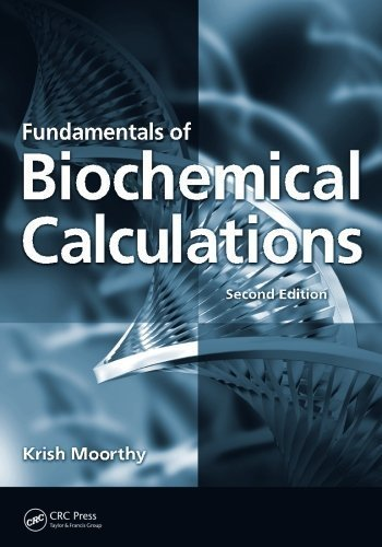 Fundamentals of Biochemical Calculations, Second Edition by Krish Moorthy (2007-11-30)