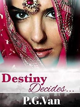 Destiny Decides...: A Hot Indian Billionaire Romance by [Van, P.G.]