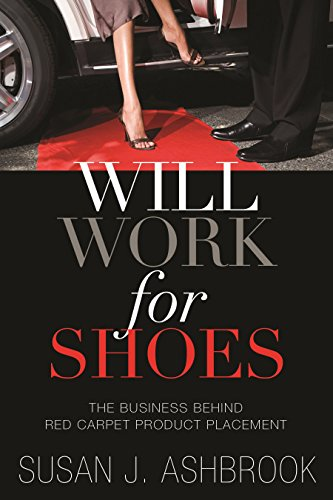will-work-for-shoes-the-business-behind-red-carpet-product-placement-english-edition