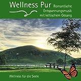 Wellness Pur: Romantische Entspannungsmusik mit keltischem Gesang: Wellness für die Seele