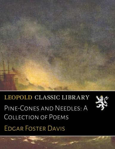 Pine-Cones and Needles: A Collection of Poems