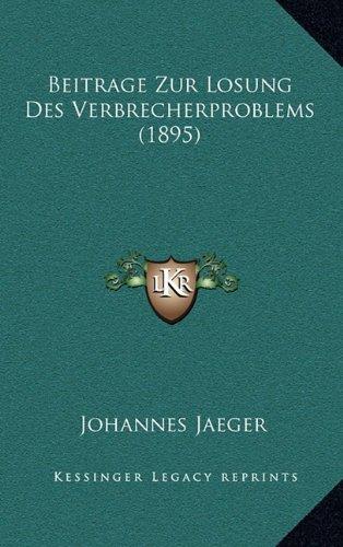 Beitrage Zur Losung Des Verbrecherproblems (1895)