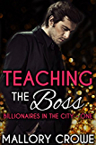 Teaching The Boss (Billionaires in the City Book 1) (English Edition)